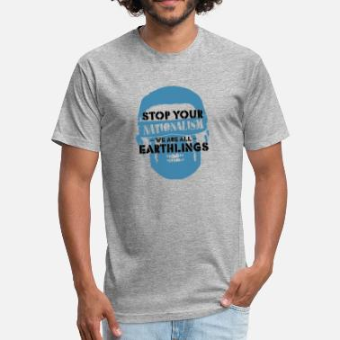 Anti-liberal Kids Stop Nationalism We Are Earthlings Gift - Fitted Cotton/Poly T-Shirt by Next Level