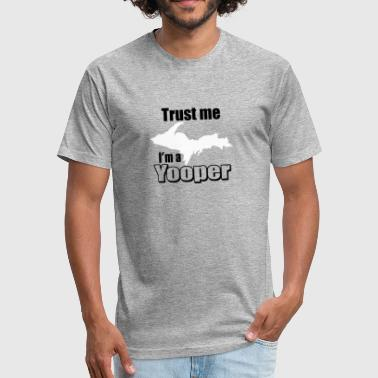 Trust Me Im A Geek trust me Im a yooper - Fitted Cotton/Poly T-Shirt by Next Level
