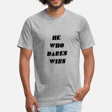 Daring he who dares dares wins - Fitted Cotton/Poly T-Shirt by Next Level
