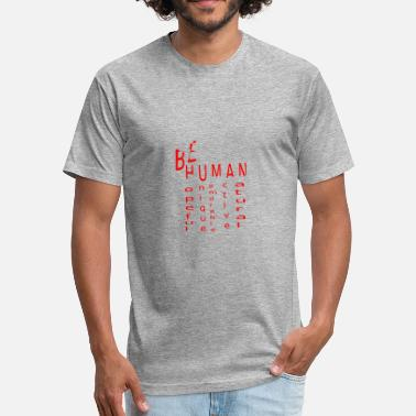 Human Race be human - Fitted Cotton/Poly T-Shirt by Next Level