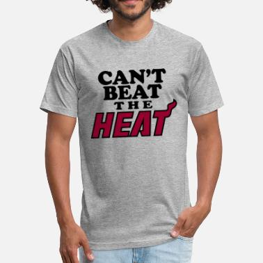 Beat Em Up cant beat the heat T Shirts - Fitted Cotton/Poly T-Shirt by Next Level