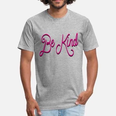 Kindness Of Be Kind - Fitted Cotton/Poly T-Shirt by Next Level