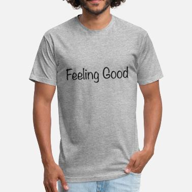 Feeling Good Feeling Good - Fitted Cotton/Poly T-Shirt by Next Level