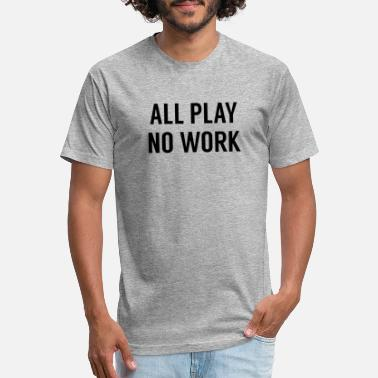 All Play No Work ALL PLAY NO WORK - Fitted Cotton/Poly T-Shirt by Next Level