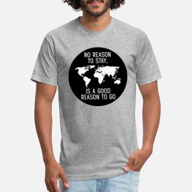 Traveling No Reason To Stay,  Is A Good Reason To Go - Unisex Poly Cotton T-Shirt