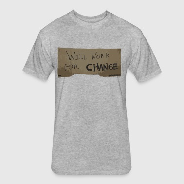 Will Work For Change - Fitted Cotton/Poly T-Shirt by Next Level