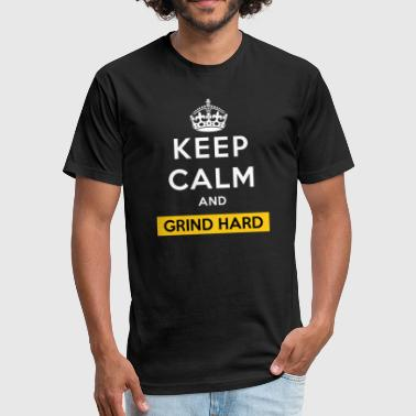Keep Calm And Grind Hard - Fitted Cotton/Poly T-Shirt by Next Level