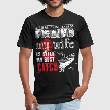 Fishing My Wife Is Still My Best Catch Fishing My Wife Is Still My Best Catch T Shirt - Fitted Cotton/Poly T-Shirt by Next Level