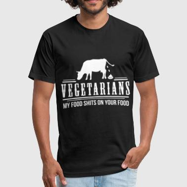 Shit Offensive Vegetarians my food shits on your food - Fitted Cotton/Poly T-Shirt by Next Level