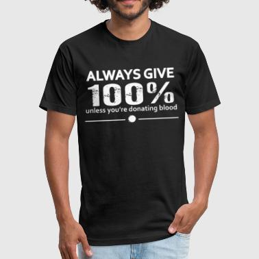 Always Give 100 Except Donating Blood Funny cance - Fitted Cotton/Poly T-Shirt by Next Level