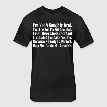 Im Not A Naughty Brat Im Little Im Still Learning - Fitted Cotton/Poly T-Shirt by Next Level
