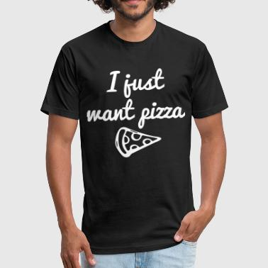 I Just Want Pizza I just want pizza - Fitted Cotton/Poly T-Shirt by Next Level