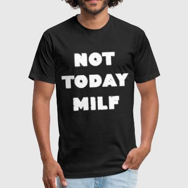 Milf Cool Not Today Milf cool Quote Milfs Souvenir Gifts - Fitted Cotton/Poly T-Shirt by Next Level