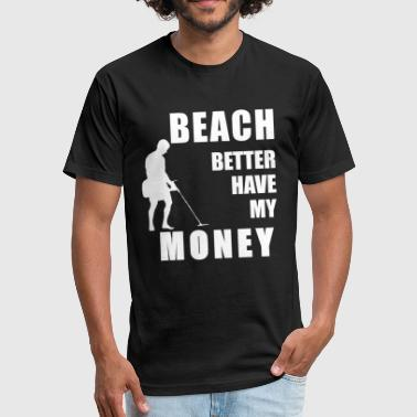BEACH BETTER HAVE MY MONEY METALDETECTOR - Fitted Cotton/Poly T-Shirt by Next Level