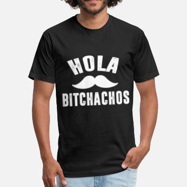 Hola hola bitchachos - Fitted Cotton/Poly T-Shirt by Next Level