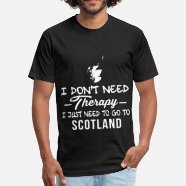 Scotland Therapy I don't need therapy i just need to go to scotland - Fitted Cotton/Poly T-Shirt by Next Level