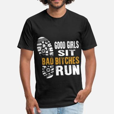 Good girls sit bad bitches run - Fitted Cotton/Poly T-Shirt by Next Level
