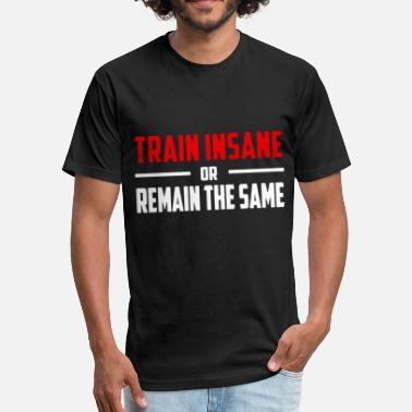 Insane Train Insane Gym Crossfit Running Training Yoga T - Fitted Cotton/Poly T-Shirt by Next Level