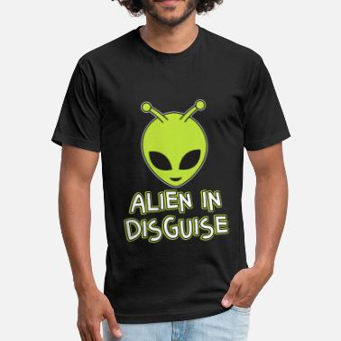 Disguised Toast Funny Disguise Tshirt Design ALIEN IN DISGUISE - Fitted Cotton/Poly T-Shirt by Next Level