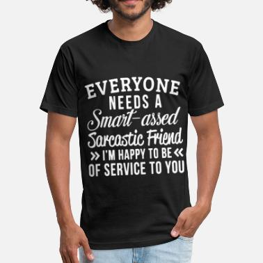 Sarcastic Ass Everyone needs a smart assed sarcastic friend i m - Fitted Cotton/Poly T-Shirt by Next Level