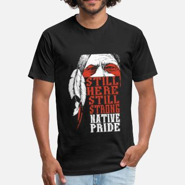 Strong still here still strong native pride - Fitted Cotton/Poly T-Shirt by Next Level