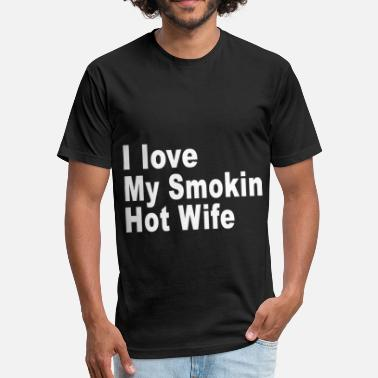 I Love My Smokin Hot Husband i love my smokin hot wife - Fitted Cotton/Poly T-Shirt by Next Level