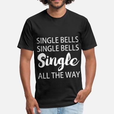 Single Insults single bells single bells single all the way hipst - Fitted Cotton/Poly T-Shirt by Next Level