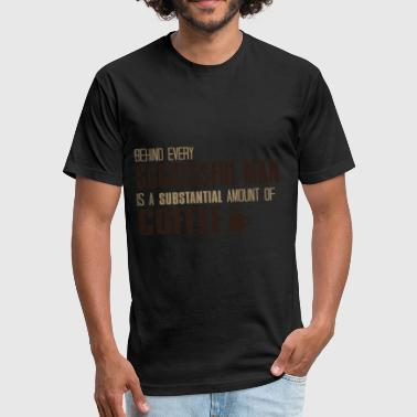 Substantial Behind Every Successful Man Is Coffee - Fitted Cotton/Poly T-Shirt by Next Level