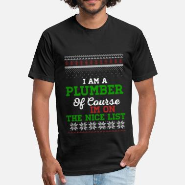 Plumbing I Am A Plumber Of Course I m On The Nice List - Fitted Cotton/Poly T-Shirt by Next Level