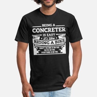 Asphalt Construction Workers Concreter Shirt: Being A Concreter Is Easy - Fitted Cotton/Poly T-Shirt by Next Level