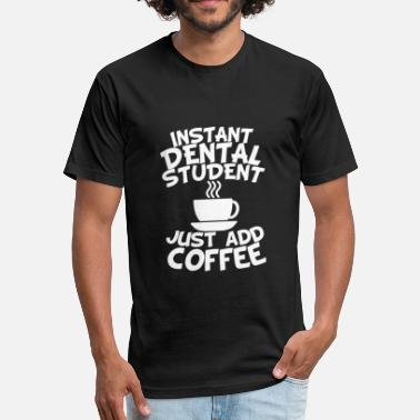 Dental Student Instant Dental Student Just Add Coffee - Fitted Cotton/Poly T-Shirt by Next Level