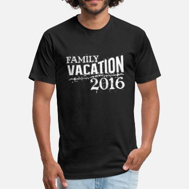 Family Holiday Family vacation 2016 - Fitted Cotton/Poly T-Shirt by Next Level