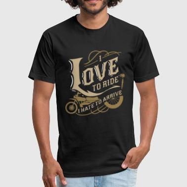 i love to ride I hate to arrive Biker Bike Gift - Fitted Cotton/Poly T-Shirt by Next Level