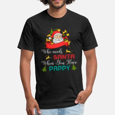 All You Need Is Love And Bunnies Who Needs Santa When You Have Pappy - Fitted Cotton/Poly T-Shirt by Next Level