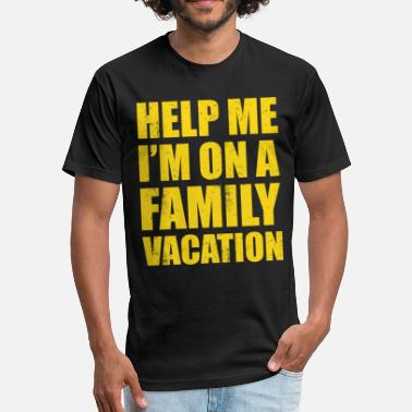 Help HELP ME I'M ON A FAMILY VACATION - Fitted Cotton/Poly T-Shirt by Next Level