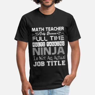 Math Ninja Math Teacher FullTime Multitasking Ninja Job Title - Fitted Cotton/Poly T-Shirt by Next Level
