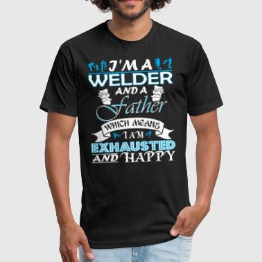 Im Welder Father Which Means Im Exhausted - Fitted Cotton/Poly T-Shirt by Next Level