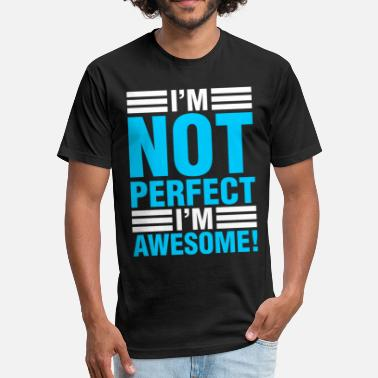 Perfect Im Im Not Perfect Im Awesome - Fitted Cotton/Poly T-Shirt by Next Level