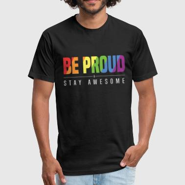 BE PROUD And STAY AWESOME (White) - Fitted Cotton/Poly T-Shirt by Next Level