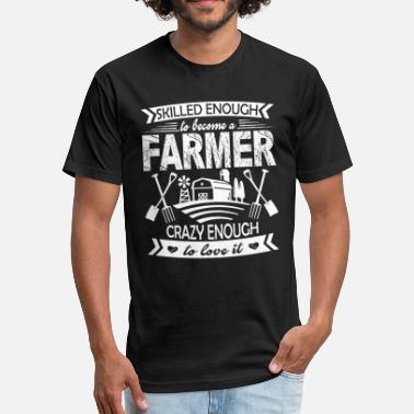 Skilled Farmers Skilled Enough To Become A Farmer - Fitted Cotton/Poly T-Shirt by Next Level