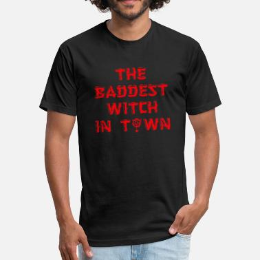 …gothic...metal-music-goth... baddest witch in town - goth gift idea - gothic - Fitted Cotton/Poly T-Shirt by Next Level