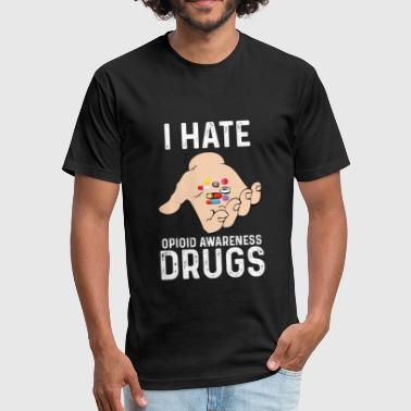 Against Drugs I Hate Opioid Awareness Drugs - Say No To Drugs - Fitted Cotton/Poly T-Shirt by Next Level