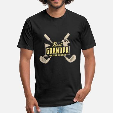 Best Grandpa On The Course T-Shirt - Fitted Cotton/Poly T-Shirt by Next Level