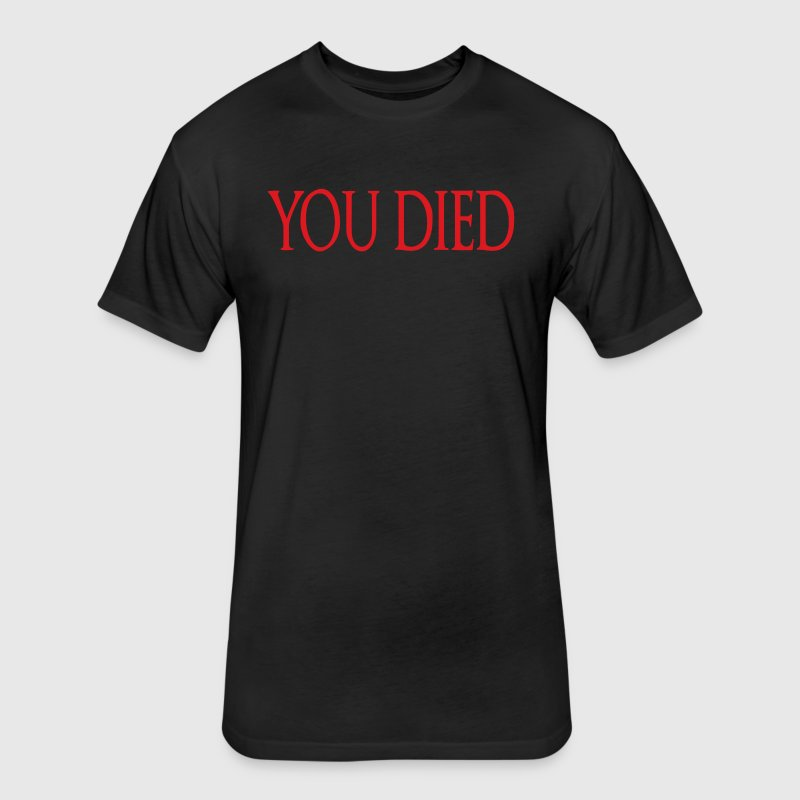 You Died - Fitted Cotton/Poly T-Shirt by Next Level