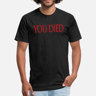 Dark Souls 3 You Died - Fitted Cotton/Poly T-Shirt by Next Level