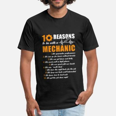 10 Reasons To Be With A Mechanic 10 Reasons To Be With A Mechanic Shirt - Fitted Cotton/Poly T-Shirt by Next Level