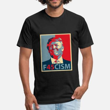 Fascism Funny Funny Word Play Quote Sayings Anti Trump Democrat Fascism - Fitted Cotton/Poly T-Shirt by Next Level