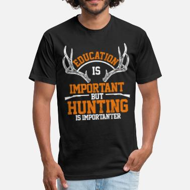 Importanter Education is Important But Hunting Is Importanter - Fitted Cotton/Poly T-Shirt by Next Level