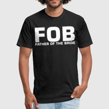 Fob FOB Father Of The Bride - Fitted Cotton/Poly T-Shirt by Next Level