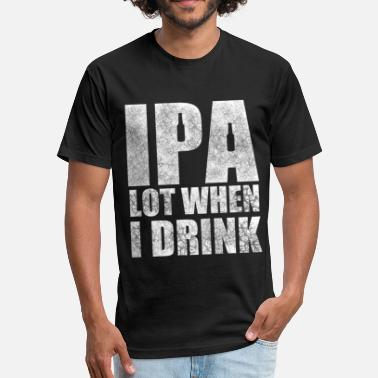 Ipa IPA a lot when i drink. - Fitted Cotton/Poly T-Shirt by Next Level